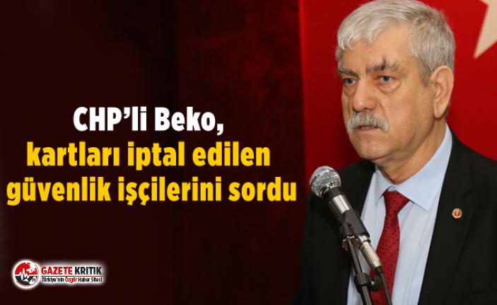 CHP'li Beko, kartları iptal edilen güvenlik işçilerini sordu