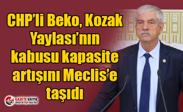 CHP'li Beko, Kozak Yaylası'nın kabusu kapasite artışını Meclis'e taşıdı