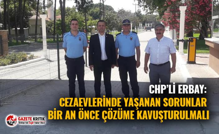 CHP'li Erbay: Cezaevlerinde yaşanan sorunlar bir...