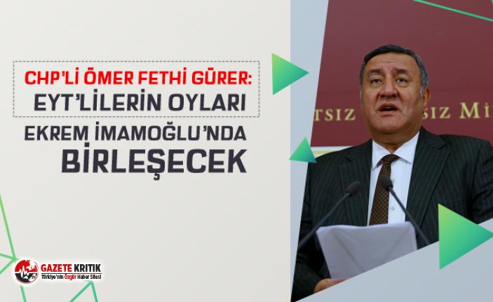 CHP'li Gürer: EYT'liler oylarını Ekrem İmamoğlu'nda birleştireceklerdir
