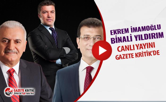 Ekrem İmamoğlu ve Binali Yıldırım'ın canlı yayını GAZETE KRİTİK'te