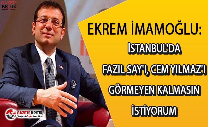 Ekrem İmamoğlu:İstanbul'da Fazıl Say'ı, Cem Yılmaz'ı görmeyen kalmasın istiyorum