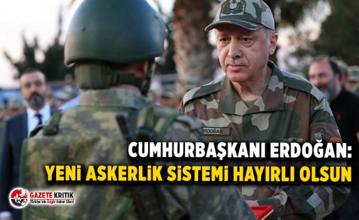 Erdoğan: Yeni askerlik sistemi hayırlı olsun
