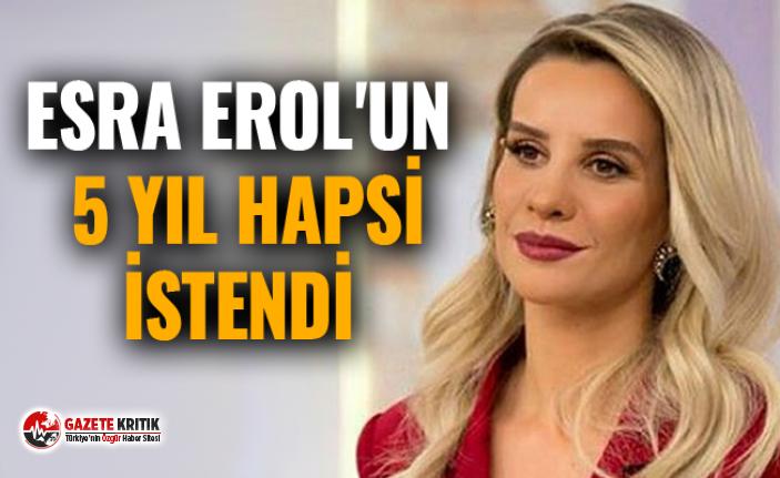 Esra Erol'un 5 yıl hapsi istendi