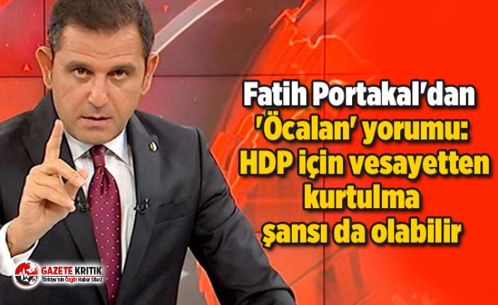 Fatih Portakal'dan 'Öcalan' yorumu:...