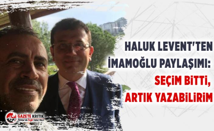 Haluk Levent'ten İmamoğlu paylaşımı: Seçim...
