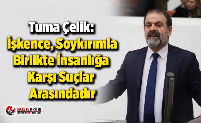 HDP Mardin Mv. Tuma Çelik: İşkence, Soykırımla...