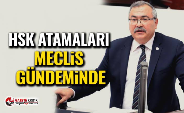 HSK ATAMALARI MECLİS GÜNDEMİNDE