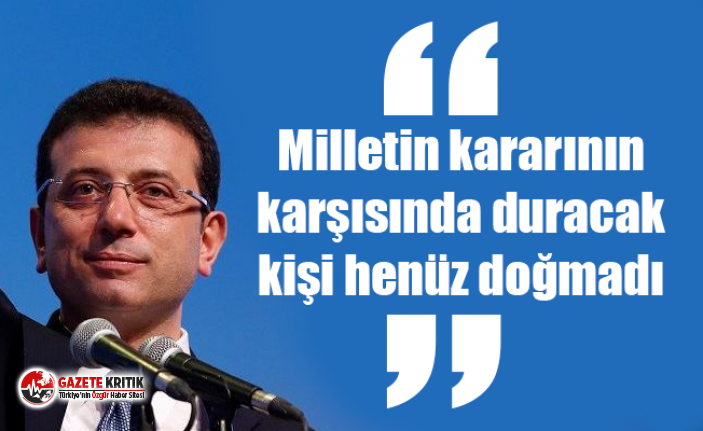 İmamoğlu: Milletin kararının karşısında duracak...