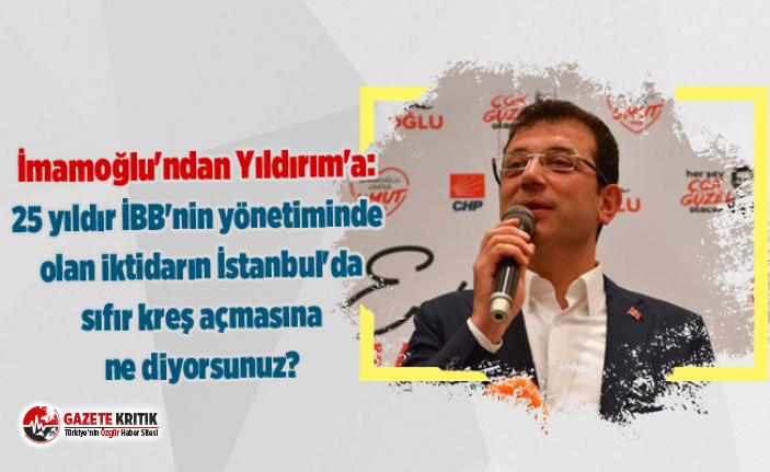 İmamoğlu'ndan Yıldırım'a: 25 yıldır İBB'nin yönetiminde olan iktidarın İstanbul'da sıfır kreş açmasına ne diyorsunuz?