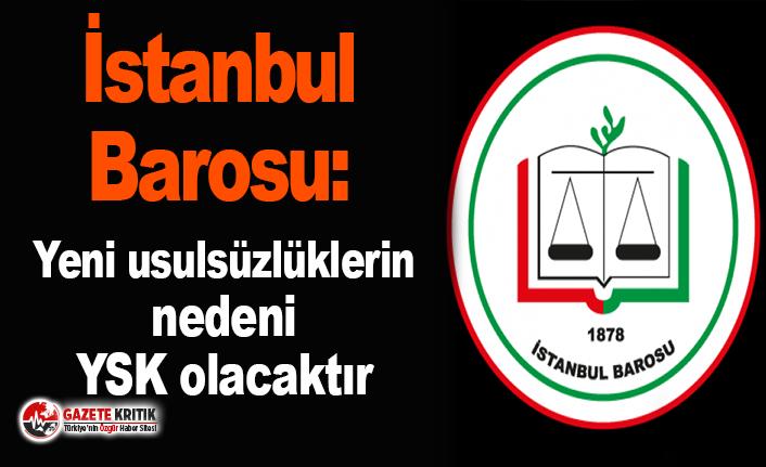 İstanbul Barosu: Yeni usulsüzlüklerin nedeni YSK...