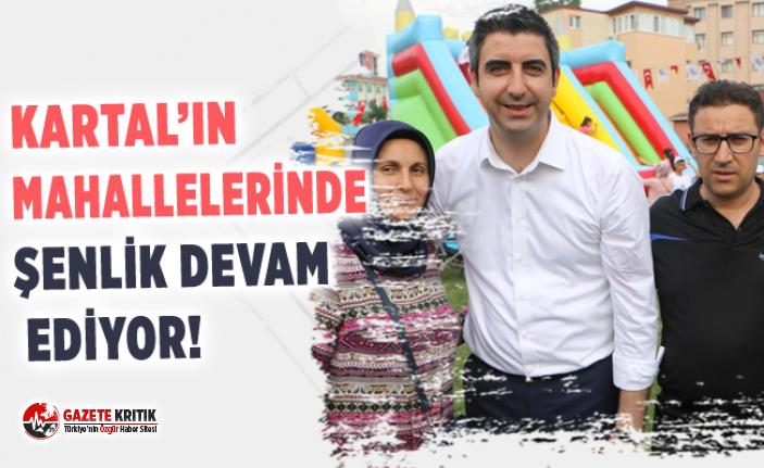 KARTAL'IN MAHALLELERİNDE ŞENLİK DEVAM EDİYOR!