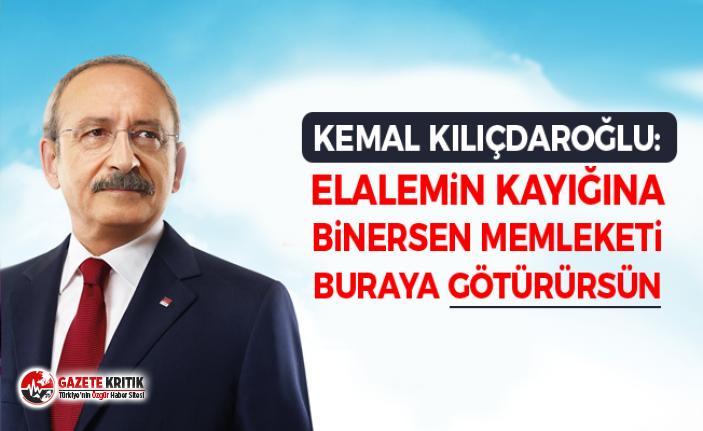 Kemal Kılıçdaroğlu:Elalemin kayığına binersen memleketi buraya götürürsün