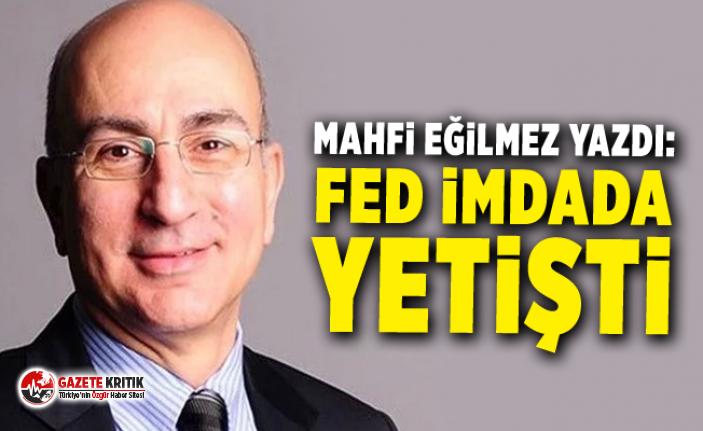 Mahfi Eğilmez yazdı: Fed imdada yetişti