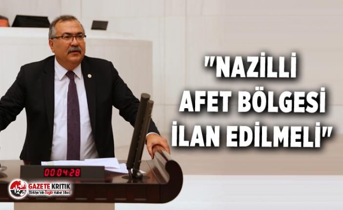 """""""NAZİLLİ AFET BÖLGESİ İLAN EDİLMELİ"""""""