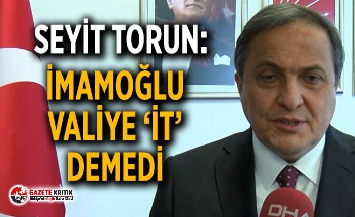 Seyit Torun: Ekrem İmamoğlu valiye 'it'...