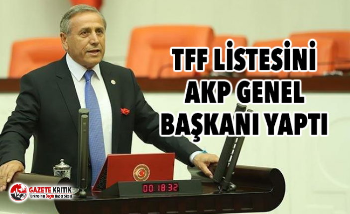 TFF LİSTESİNİ AKP GENEL BAŞKANI YAPTI
