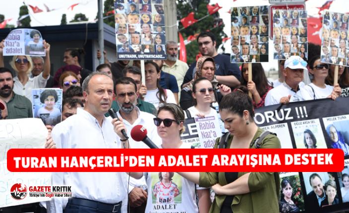 Turan Hançerli'den Adalet Arayışına Destek