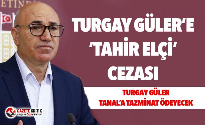 TURGAY GÜLER'E 'TAHİR ELÇİ' CEZASI