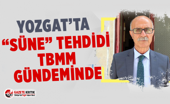 """YOZGAT'TA """"SÜNE"""" TEHDİDİ TBMM GÜNDEMİNDE"""