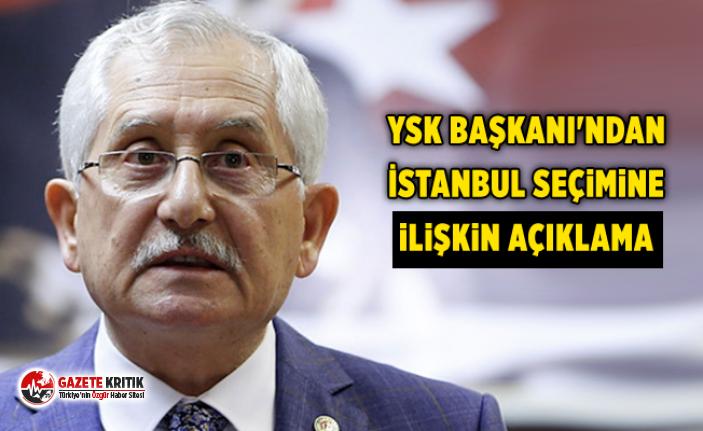 YSK Başkanı'ndan İstanbul seçimine ilişkin açıklama