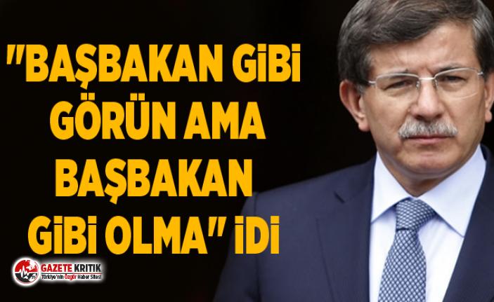"""Ahmet Davutoğlu: Erdoğan'ın benden isteği """"Başbakan gibi görün ama başbakan gibi olma"""" idi"""