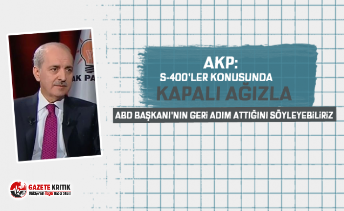 AKP: S-400'ler konusunda kapalı ağızla ABD...