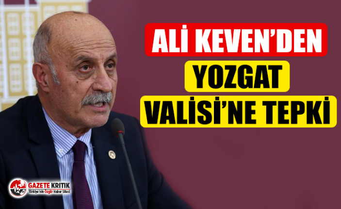 ALİ KEVEN'DEN YOZGAT VALİSİ'NE TEPKİ!