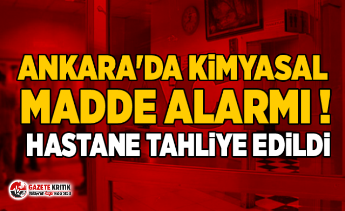Ankara'da kimyasal madde alarmı ! Hastane tahliye...