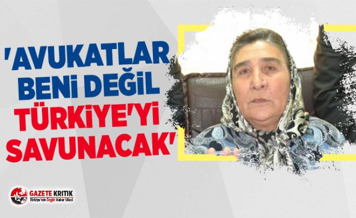 'Avukatlar beni değil Türkiye'yi savunacak'