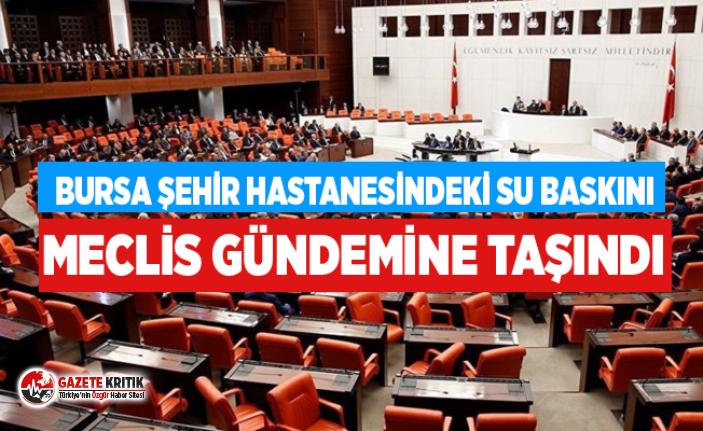 BURSA ŞEHİR HASTANESİNDEKİ SU BASKINI MECLİS...
