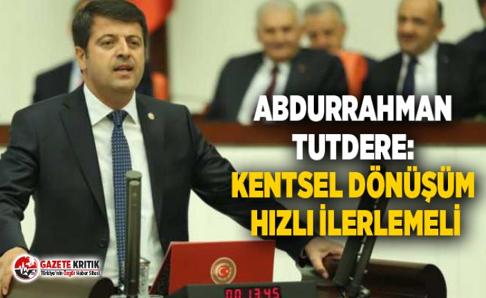 CHP'Lİ ABDURRAHMAN TUTDERE: KENTSEL DÖNÜŞÜM...