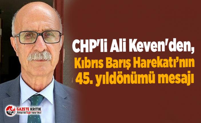 CHP'li Ali Keven'den, Kıbrıs Barış Harekatı'nın 45. yıldönümü mesajı