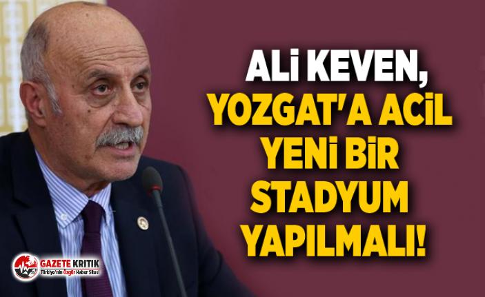 CHP'li Ali Keven,Yozgat'a Acil Yeni Bir...