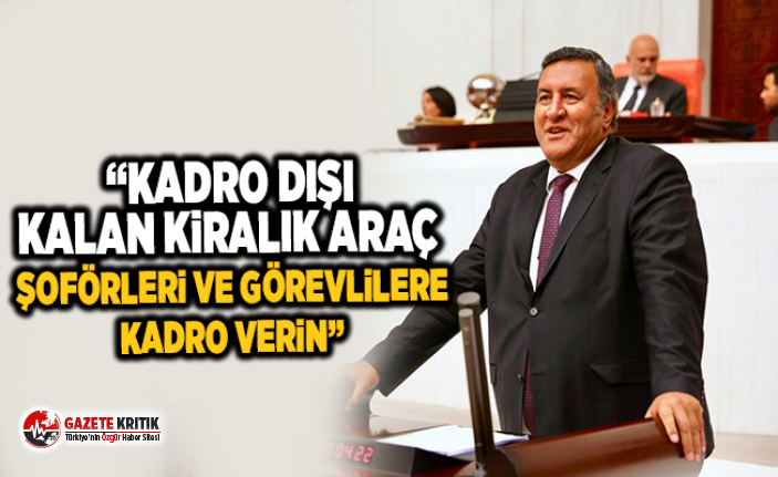 """CHP'li Gürer: """"Kadro dışı kalan kiralık araç şoförleri ve görevlilere kadro verin"""""""