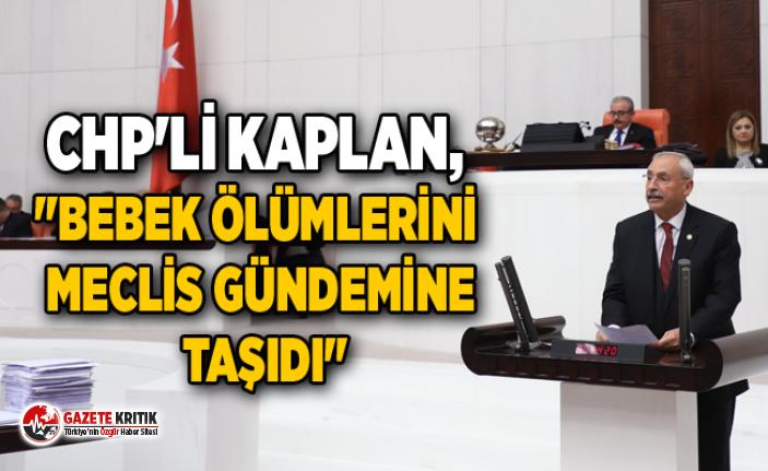 """CHP'li Kaplan, """"BEBEK ÖLÜMLERİNİ MECLİS GÜNDEMİNE TAŞIDI"""""""