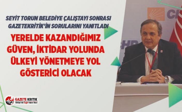 CHP'Lİ TORUN:YERELDE KAZANDIĞIMIZ GÜVEN, İKTİDAR...