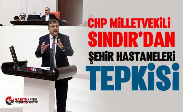 CHP Milletvekili Sındır'dan Şehir Hastaneleri...