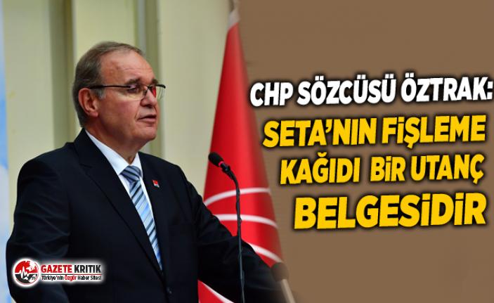 CHP Sözcüsü Öztrak: SETA'nın fişleme kağıdı bir utanç belgesidir