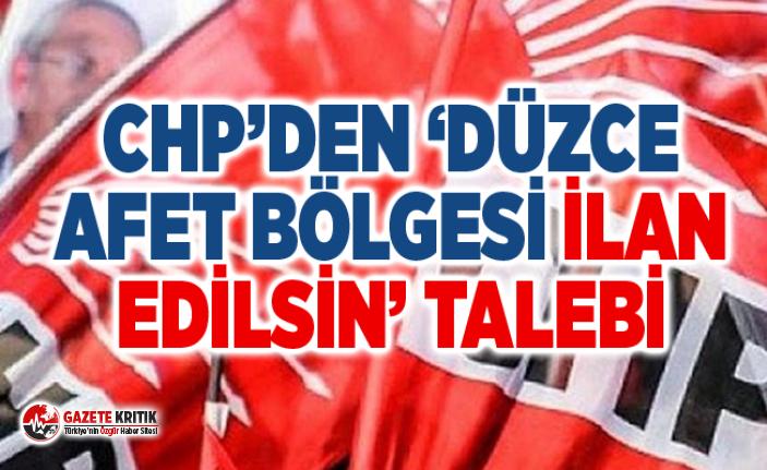 CHP'DEN 'DÜZCE AFET BÖLGESİ İLAN EDİLSİN' TALEBİ