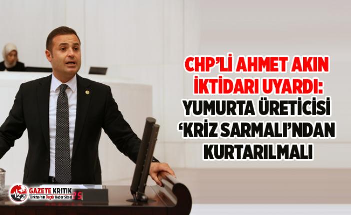 CHP'Lİ AHMET AKIN İKTİDARI UYARDI:YUMURTA ÜRETİCİSİ...