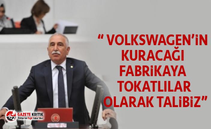 """CHP'Lİ DURMAZ: """" VOLKSWAGEN'İN KURACAĞI FABRİKAYA TOKATLILAR OLARAK TALİBİZ"""""""