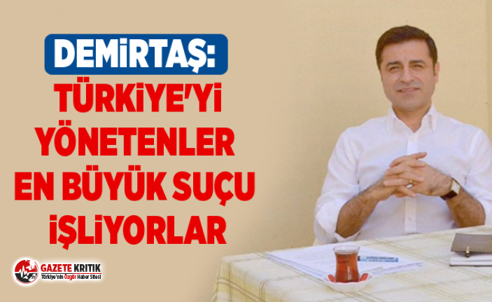 Demirtaş: Türkiye'yi yönetenler en büyük...