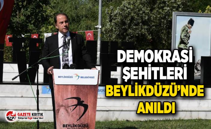 DEMOKRASİ ŞEHİTLERİ BEYLİKDÜZÜ'NDE ANILDI