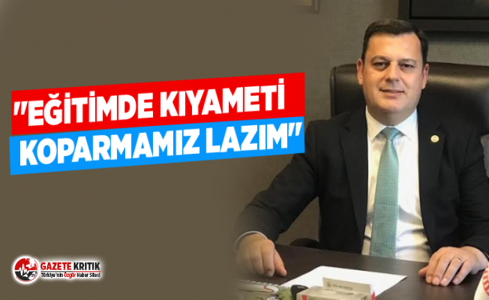 """""""EĞİTİMDE KIYAMETİ KOPARMAMIZ LAZIM"""""""