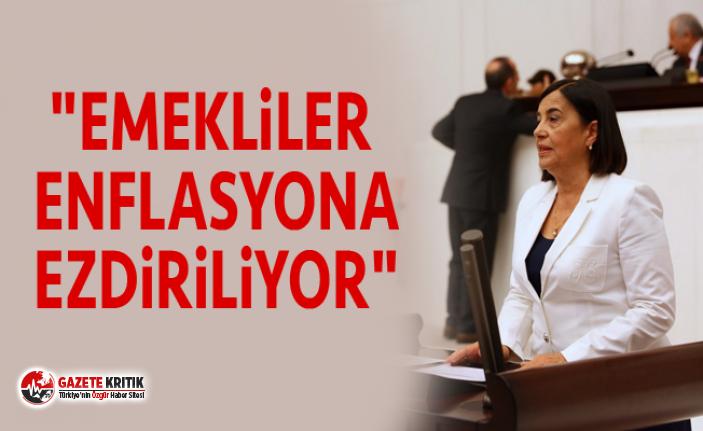 """""""EMEKLİLER ENFLASYONA EZDİRİLİYOR"""""""
