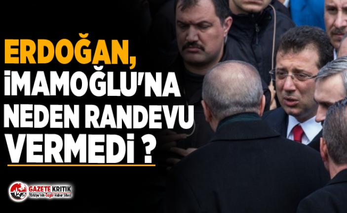 Erdoğan, İmamoğlu'na neden randevu vermedi...