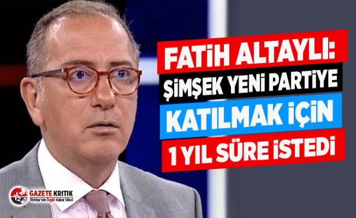 Fatih Altaylı: Şimşek yeni partiye katılmak için 1 yıl süre istedi