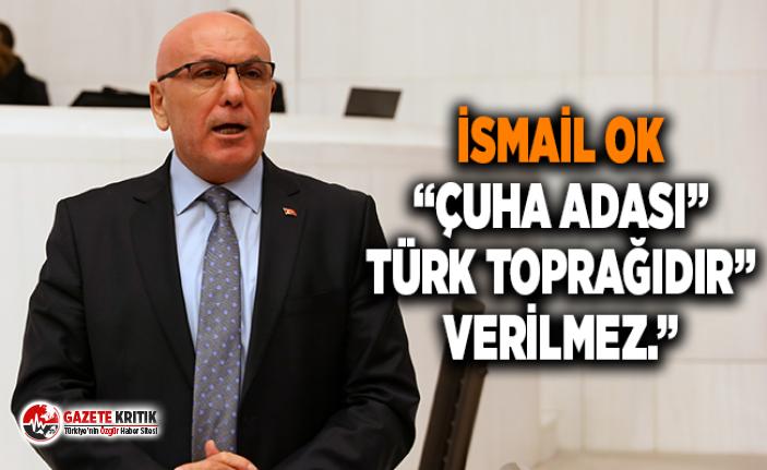 """İSMAİL OK """"ÇUHA ADASI"""" TÜRK TOPRAĞIDIR""""..."""