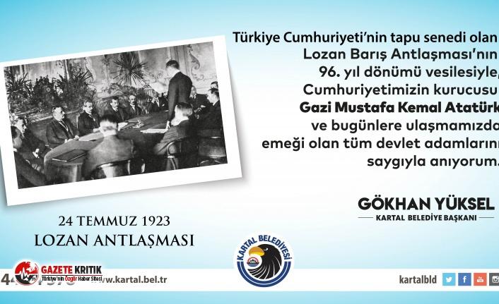 Kartal Belediye Başkanı Gökhan Yüksel'in Lozan Barış Antlaşması'nın imzalanmasının 96. yıl dönümü ile ilgili mesajı